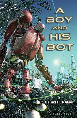 A Boy and His Bot By Wilson, Daniel H.